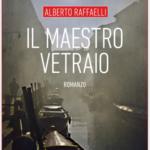 """In libreria """"Il maestro vetraio"""", il secondo romanzo di Alberto Raffaelli"""