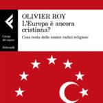 """Ven 13 Dic ore 21:00 - Presentazione del libro """"L'Europa è ancora cristiana? Cosa resta delle nostre radici religiose"""""""